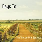 The That and the Because by Days To