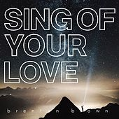 Sing of Your Love by Brenton Brown
