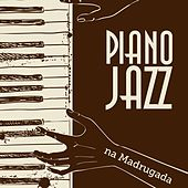 Piano Jazz na Madrugada by Various Artists