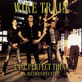 Last Perfect Thing: A Retrospective di Wire Train