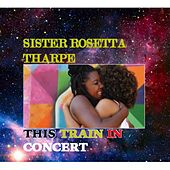 This Train In Concert de Sister Rosetta Tharpe