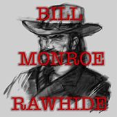 Rawhide by Bill Monroe
