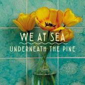 Underneath the Pine von We At Sea