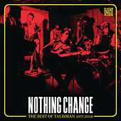 Nothing Change (The Best of Talisman 1977-2018) by Talisman