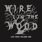 Live Wire, Vol. 1 by Wire in the Wood