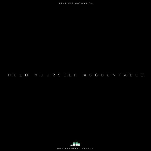 Hold Yourself Accountable (Motivational Speech) by Fearless Motivation