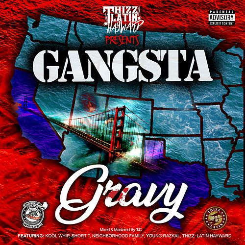 Gangsta Gravy (feat. Kool Whip, Short T, Neighborhood Family & Young Razkal) by Thizz Latin Hayward