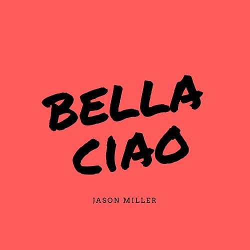Bella Ciao by Jason Miller