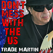 Don't Mess with the US by Trade Martin