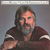Love Or Something Like It by Kenny Rogers