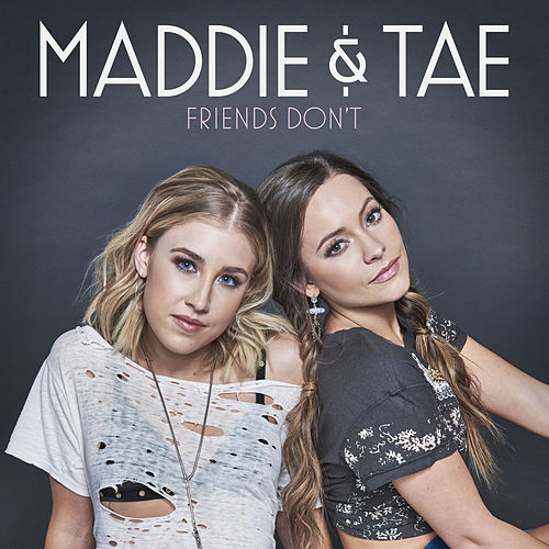 Friends Don't by Maddie & Tae