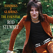 Handbags & Gladrags: The Essential Rod Stewart by Rod Stewart