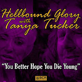 You Better Hope You Die Young (feat. Tanya Tucker) by Hellbound Glory