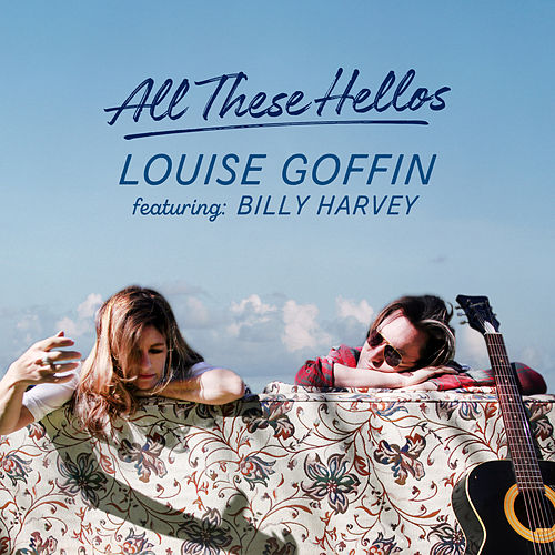 All These Hellos (feat. Billy Harvey) by Louise Goffin