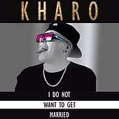 I do Not Want To Get Married de Kharo