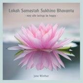 Lokah Samastah  Sukhino Bhavantu, May All Beings Be Happy von Jane Winther