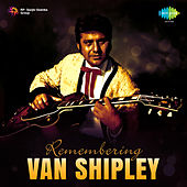 Remembering Van Shipley by Van Shipley