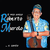 Il mio amico Roberto Murolo by Various Artists