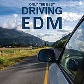Only The Best Driving EDM by Various Artists