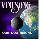 Vinesong, Our God Reigns by Vinesong