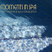 Moments in Spa - The Essential Spa Relaxation by Relaxing Spa Music Ensemble