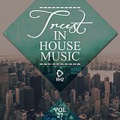 Trust in House Music, Vol. 27 by Various Artists