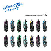Brave New Waves Session by Cub