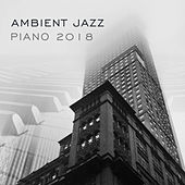 Ambient Jazz Piano 2018 by Piano Dreamers