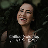 Chilled Melodies for Calm Mind by The Relaxation