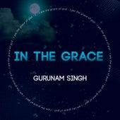 In the Grace by Gurunam Singh