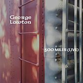 500 Miles (Live) [feat. Richard Stekol] by George Lawton