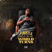As the World Turns by P-Hustle