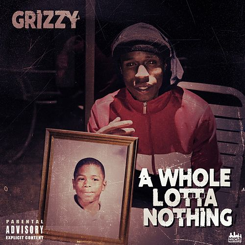 Awhole Lotta Nothing von Grizzy