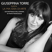 La Mia Idea Di Arte (Original Soundtrack dell'opera di Papa Francesco) by Giuseppina Torre
