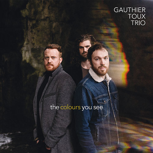 The Colours You See by Gauthier Toux Trio