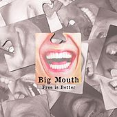 Big Mouth di Free Is Better