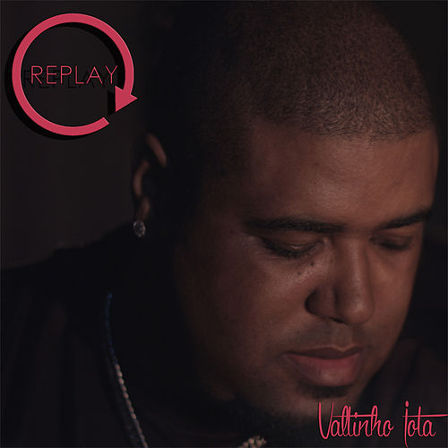 Replay by Valtinho Jota