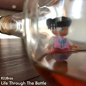 Life Through the Bottle by R2JBros