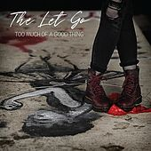 Too Much of a Good Thing by Let Go
