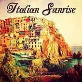 Italian Sunrise – O' Sole Mio Traditional Background Music for Your Summer Vacation in Italy by Various Artists
