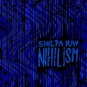 Nihilism by Shilpa Ray