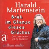 Brüh im Glanze dieses Glückes - Über Deutschland und die Deutschen (Ungekürzt) von Harald Martenstein