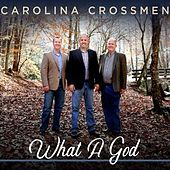 What a God by Carolina Crossmen