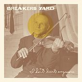 I Don't Hurt Anymore de Breakers Yard