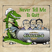Never Tell Me to Quit by Gumbo