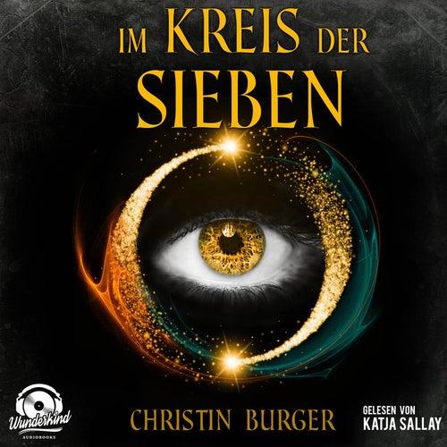 Im Kreis der Sieben - Im Kreis der Sieben 1 (Ungekürzt) von Christin Burger