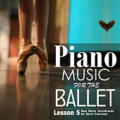Piano Music for the Ballet Lesson 5: Best Movie Sountracks for Barre Exercises di Alessio De Franzoni