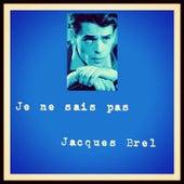 Je ne sais pas von Jacques Brel