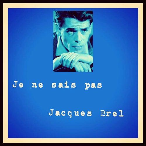 Je ne sais pas by Jacques Brel