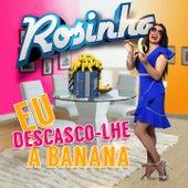 Eu Descasco-Lhe a Banana by Rosinha